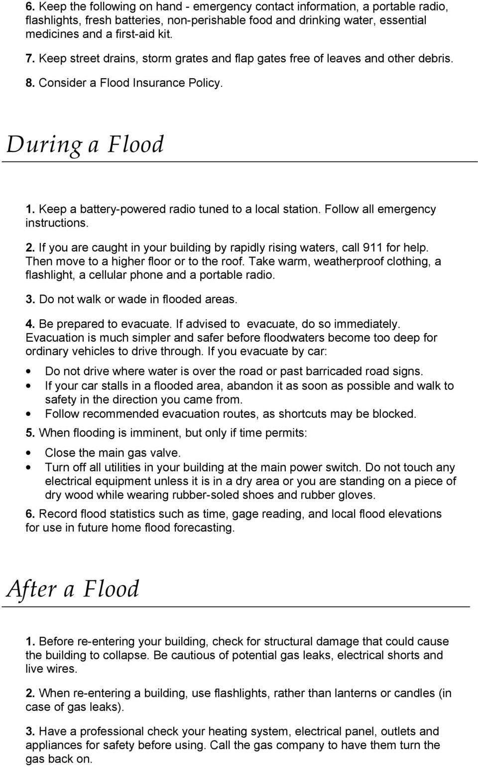 Follow all emergency instructions. 2. If you are caught in your building by rapidly rising waters, call 911 for help. Then move to a higher floor or to the roof.