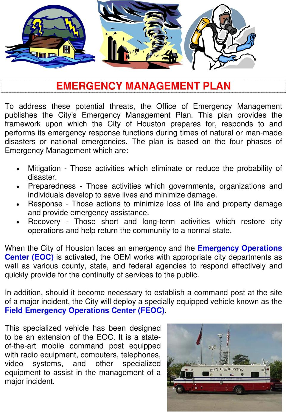 emergencies. The plan is based on the four phases of Emergency Management which are: Mitigation - Those activities which eliminate or reduce the probability of disaster.