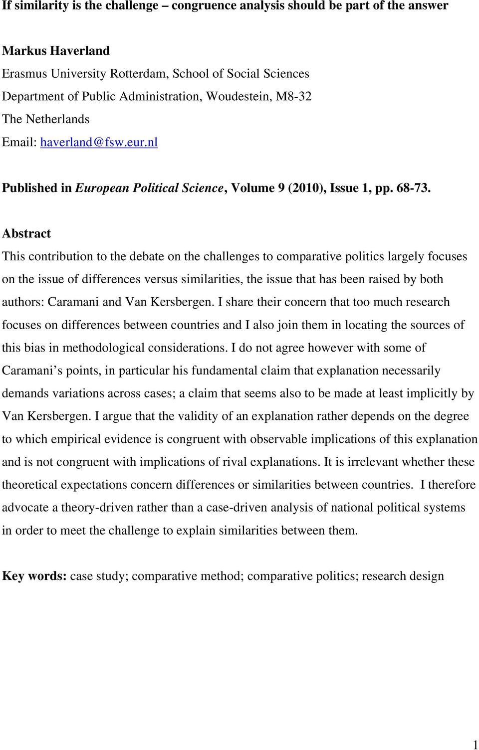 Abstract This contribution to the debate on the challenges to comparative politics largely focuses on the issue of differences versus similarities, the issue that has been raised by both authors:
