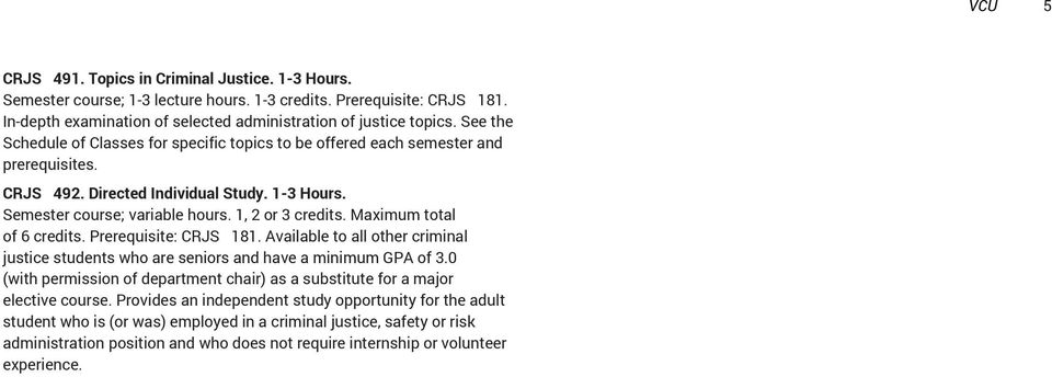 Maximum total of 6 credits. Prerequisite: CRJS 181. Available to all other criminal justice students who are seniors and have a minimum GPA of.