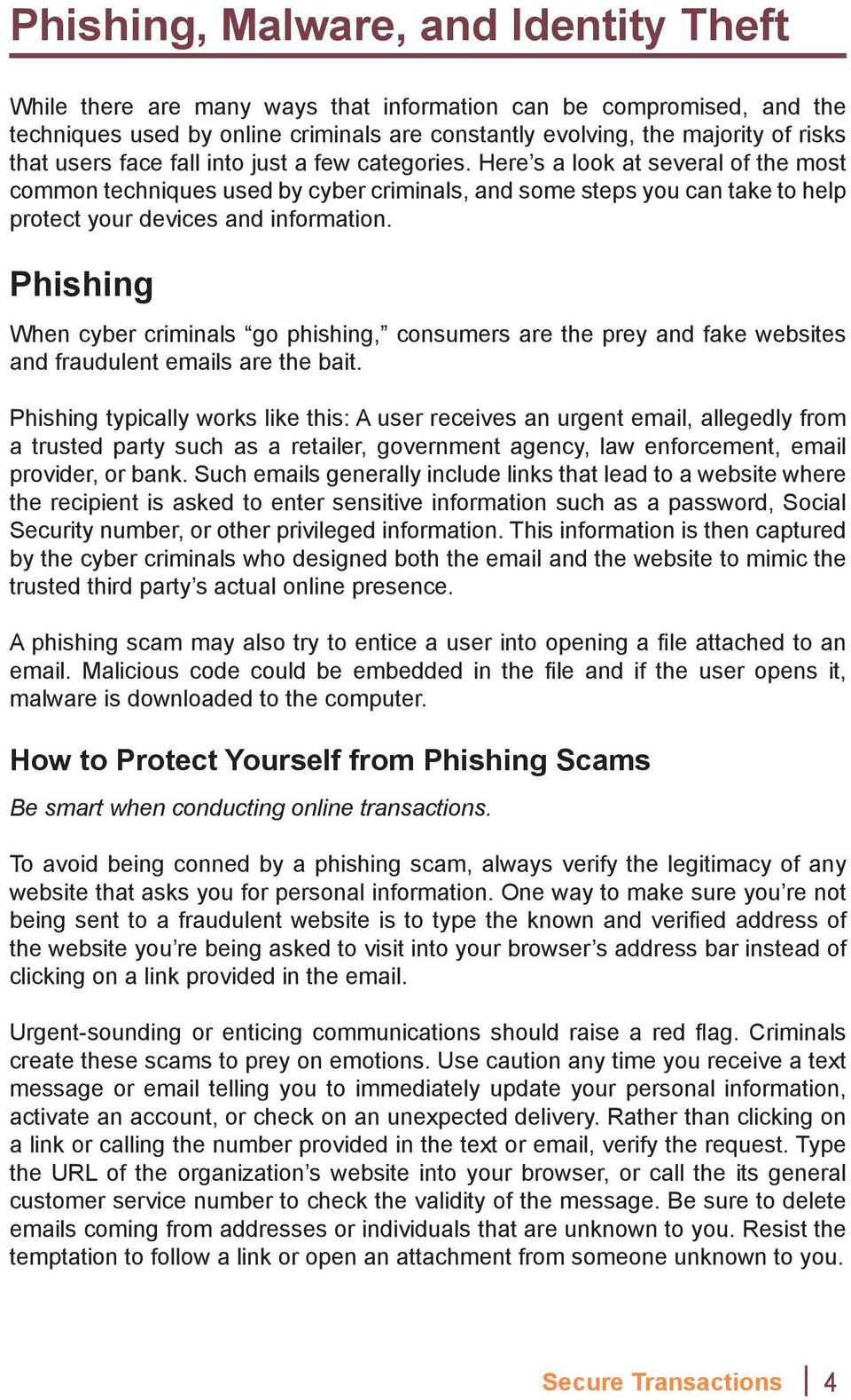 Phishing When cyber criminals go phishing, consumers are the prey and fake websites and fraudulent emails are the bait.