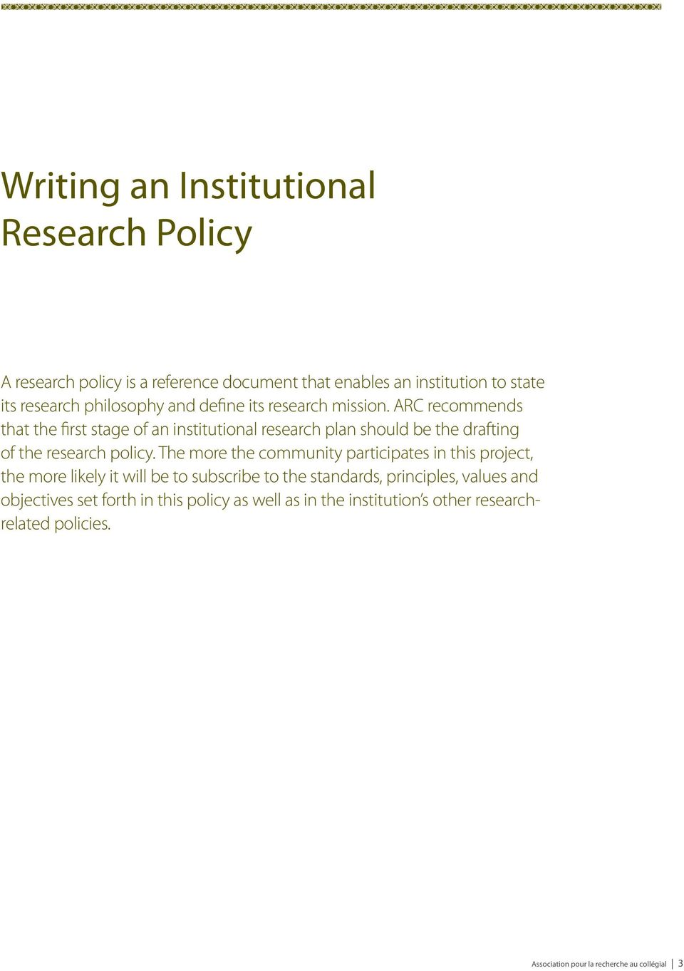 ARC recommends that the first stage of an institutional research plan should be the drafting of the research policy.