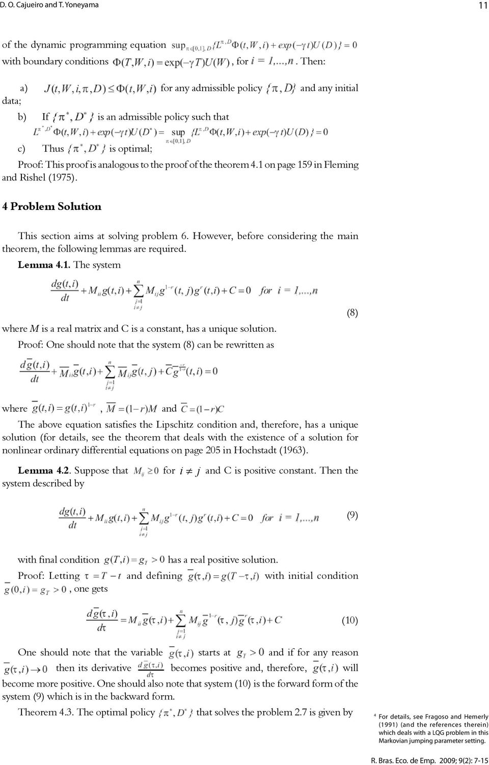 1 on page 159 in Fleming and Rishel (1975). 4 Problem Solution This section aims at solving problem 6. However, before considering the main theorem, the following lemmas are required. Lemma 4.1. The system where M is a real matrix and C is a constant, has a unique solution.