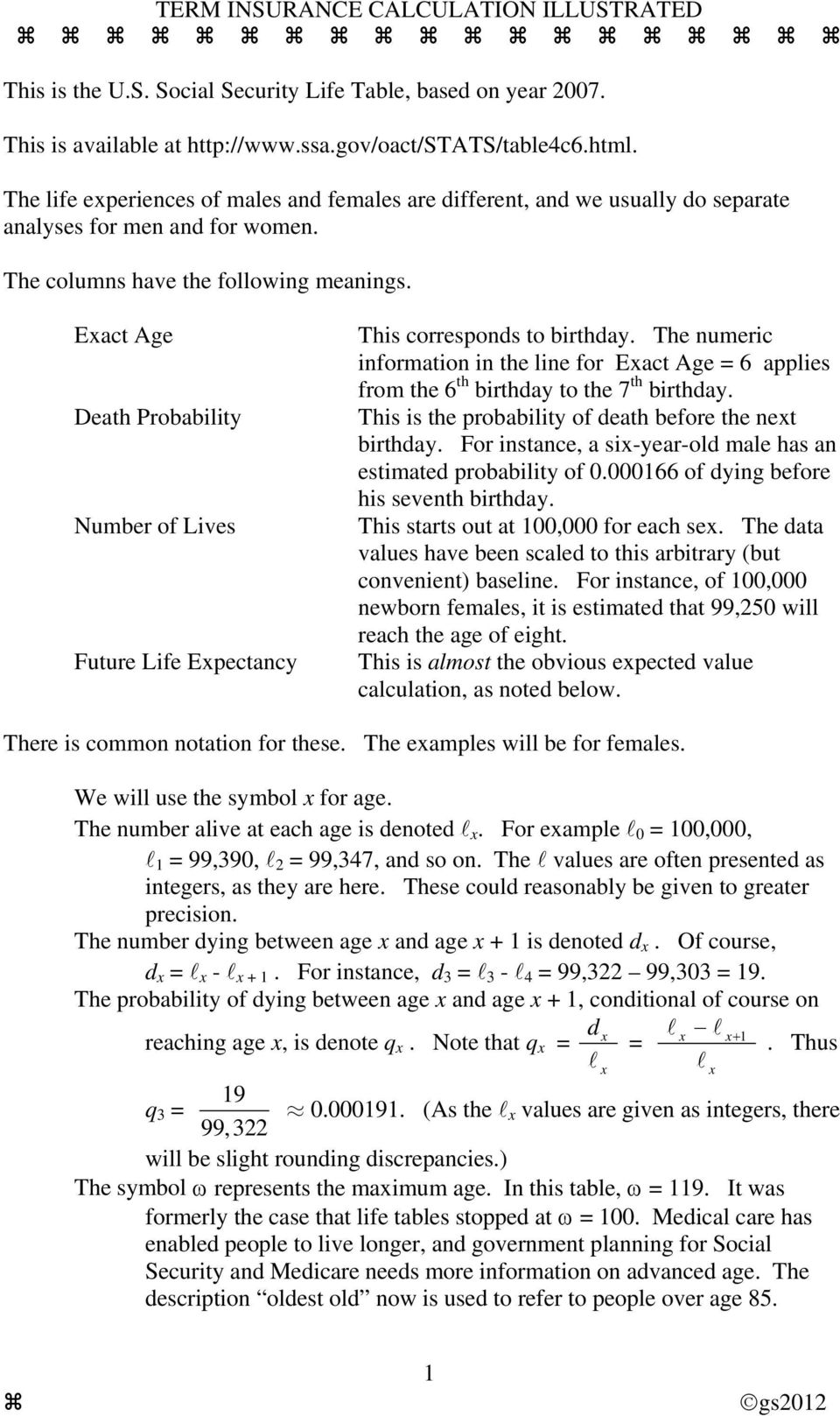 The numeric information in the ine for Eact Age = 6 appies from the 6 th birthday to the 7 th birthday. This is the probabiity of death before the net birthday.