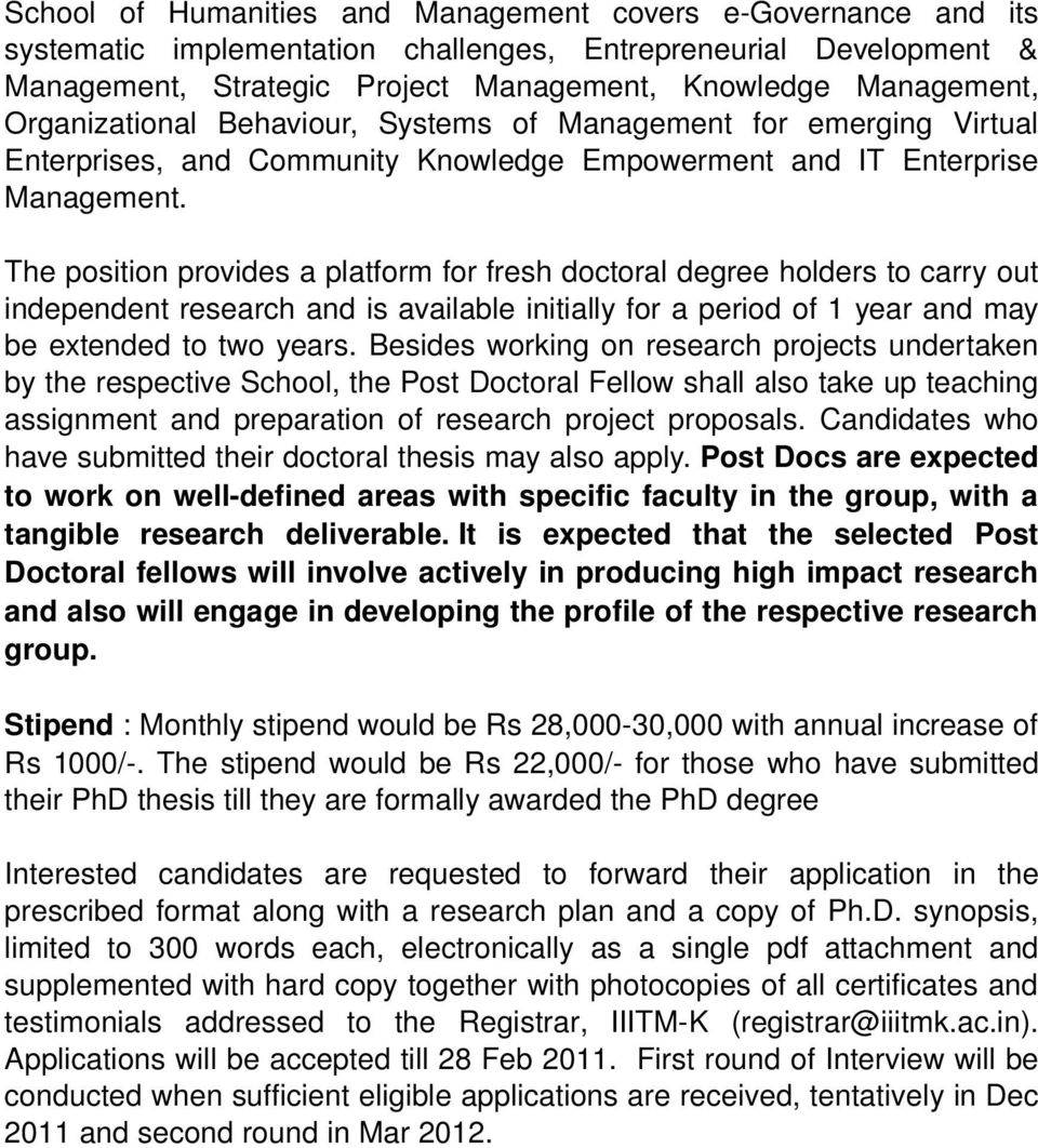 The position provides a platform for fresh doctoral degree holders to carry out independent research and is available initially for a period of 1 year and may be extended to two years.