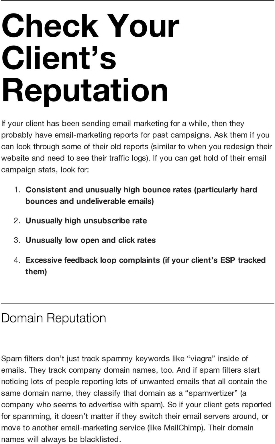 If you can get hold of their email campaign stats, look for: 1. Consistent and unusually high bounce rates (particularly hard bounces and undeliverable emails) 2. Unusually high unsubscribe rate 3.