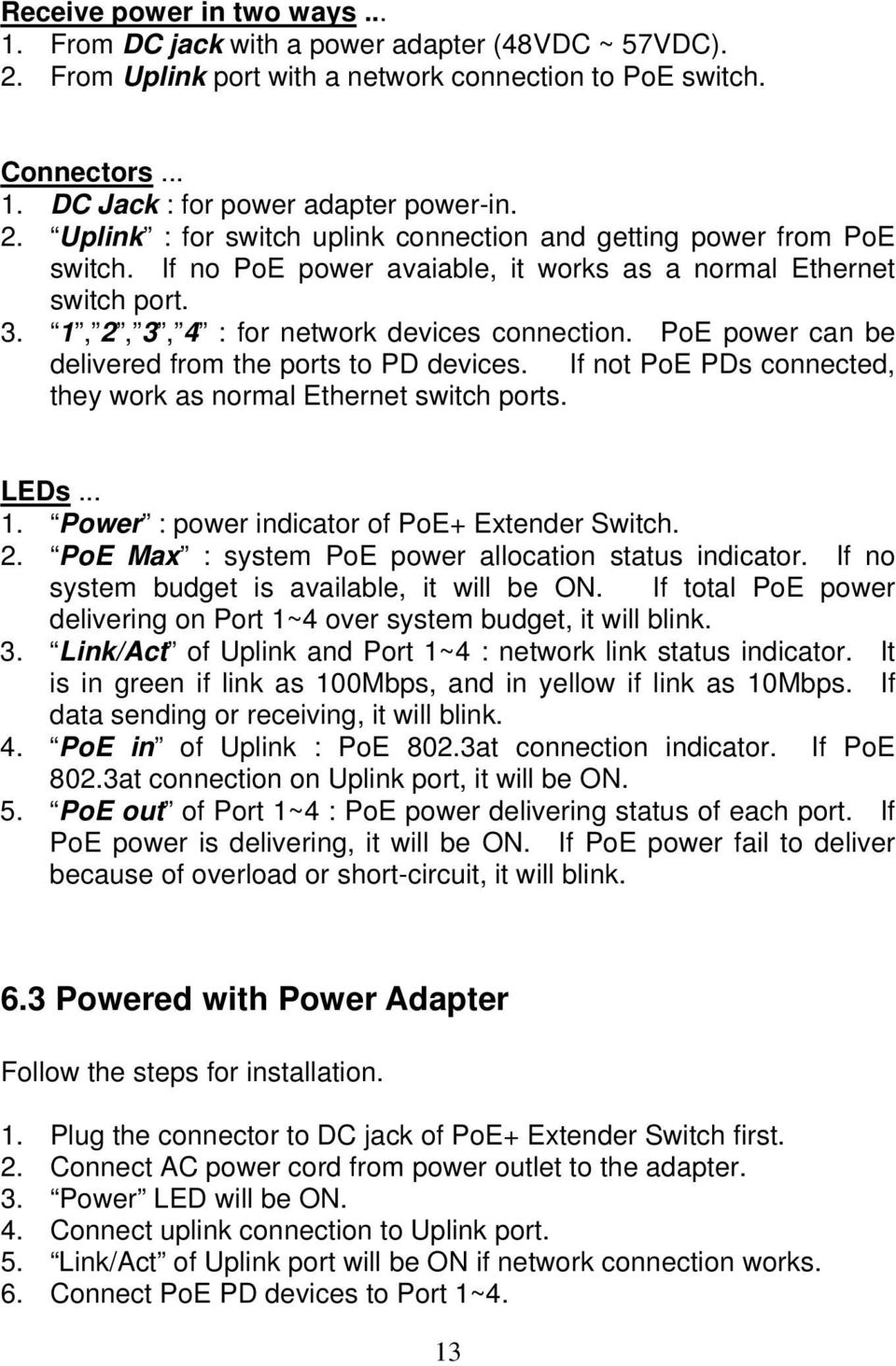 PoE power can be delivered from the ports to PD devices. If not PoE PDs connected, they work as normal Ethernet switch ports. LEDs... 1. Power : power indicator of PoE+ Extender Switch. 2.