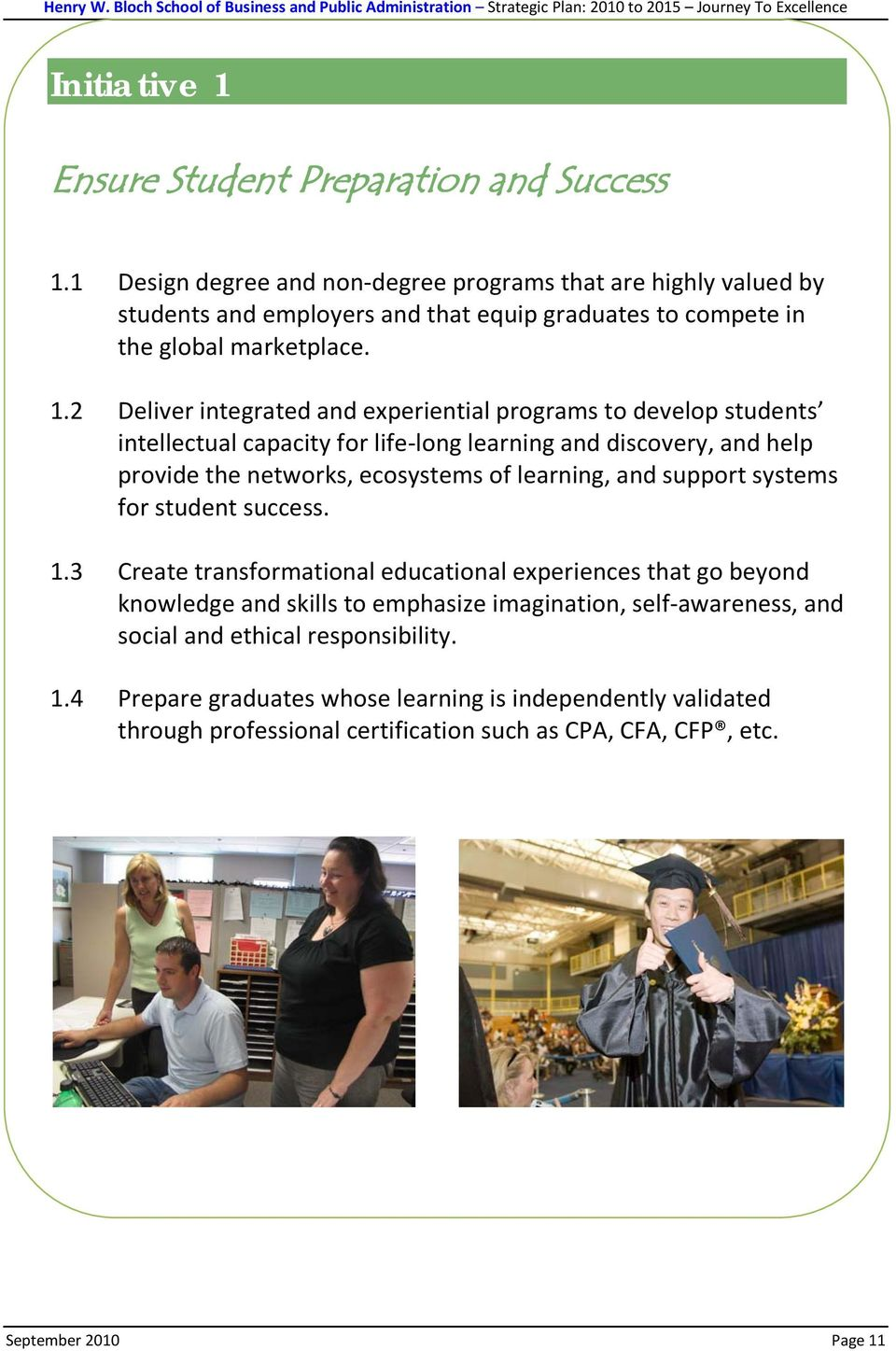 2 Deliver integrated and experiential programs to develop students intellectual capacity for life-long learning and discovery, and help provide the networks, ecosystems of learning, and
