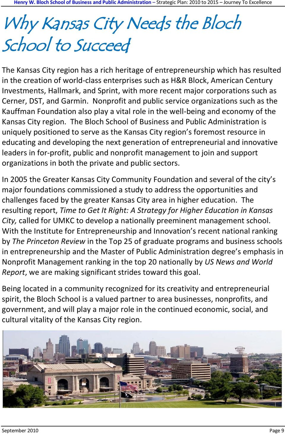 Nonprofit and public service organizations such as the Kauffman Foundation also play a vital role in the well-being and economy of the Kansas City region.