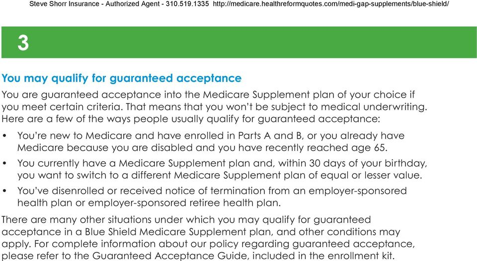 Here are a few of the ways people usually qualify for guaranteed acceptance: You re new to Medicare and have enrolled in Parts A and B, or you already have Medicare because you are disabled and you