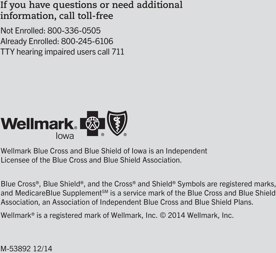 Blue Cross, Blue Shield, and the Cross and Shield Symbols are registered marks, and MedicareBlue Supplement SM is a service mark of the Blue Cross