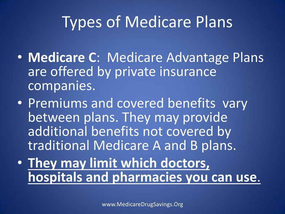 They may provide additional benefits not covered by traditional Medicare A