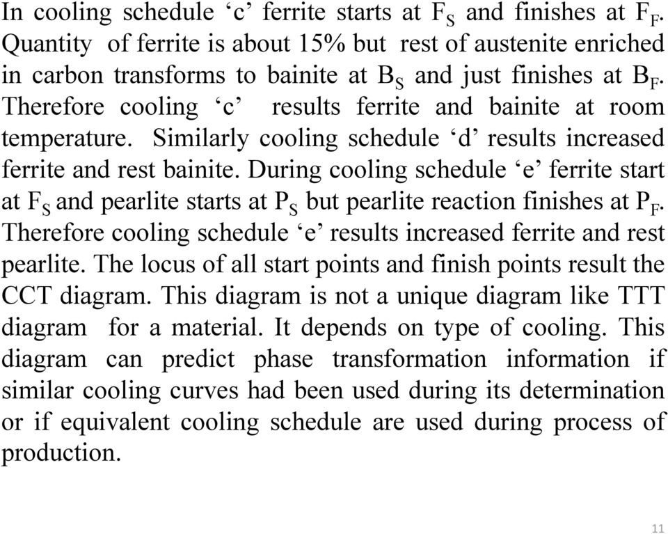 During cooling schedule e ferrite start at F S and pearlite starts at P S but pearlite reaction finishes at P F. Therefore cooling schedule e results increased ferrite and rest pearlite.