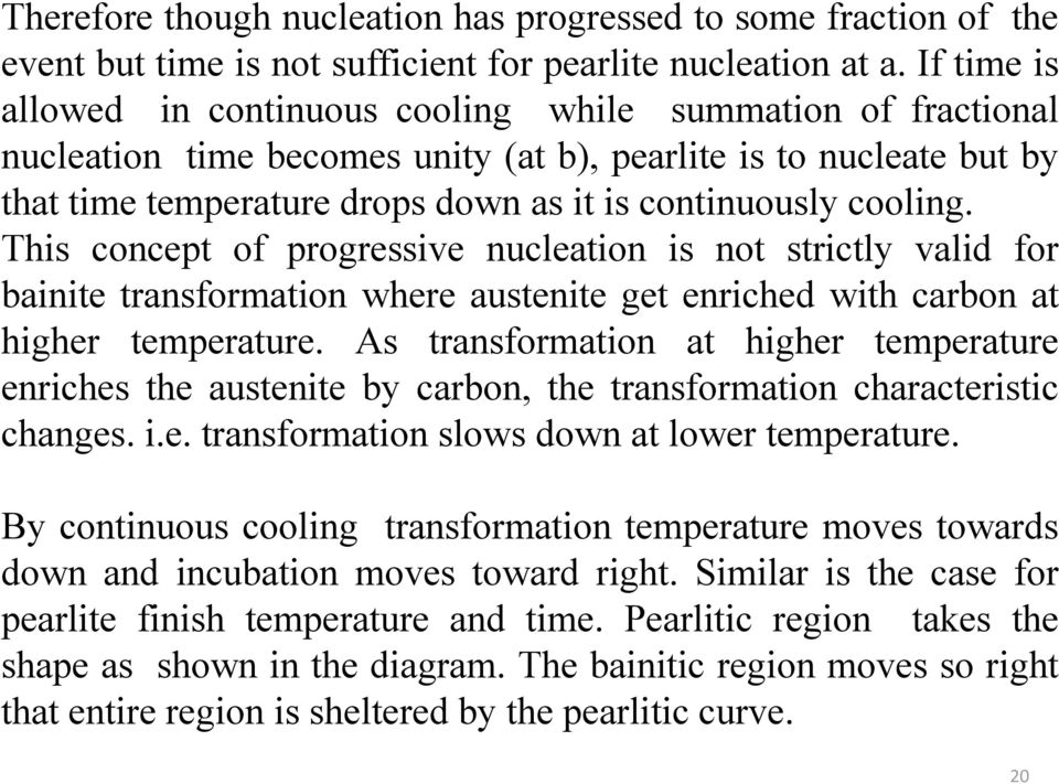cooling. This concept of progressive nucleation is not strictly valid for bainite transformation where austenite get enriched with carbon at higher temperature.