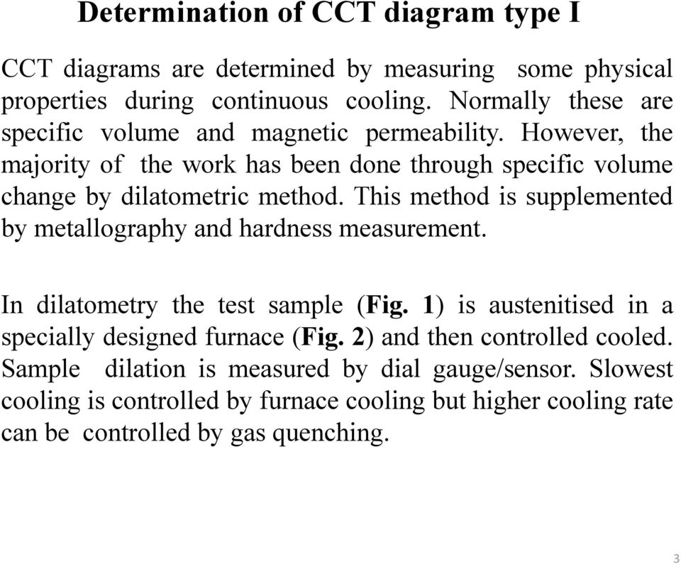 However, the majority of the work has been done through specific volume change by dilatometric method.