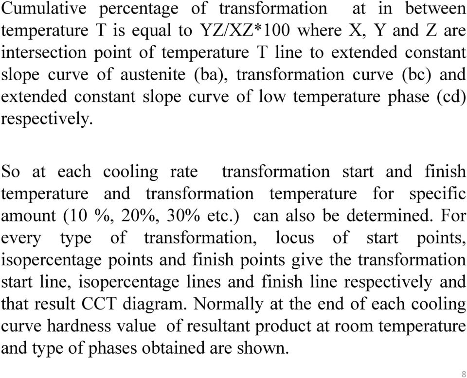So at each cooling rate transformation start and finish temperature and transformation temperature for specific amount (10 %, 20%, 30% etc.) can also be determined.