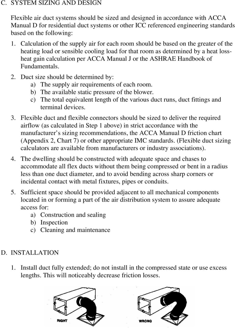Calculation of the supply air for each room should be based on the greater of the heating load or sensible cooling load for that room as determined by a heat lossheat gain calculation per ACCA Manual