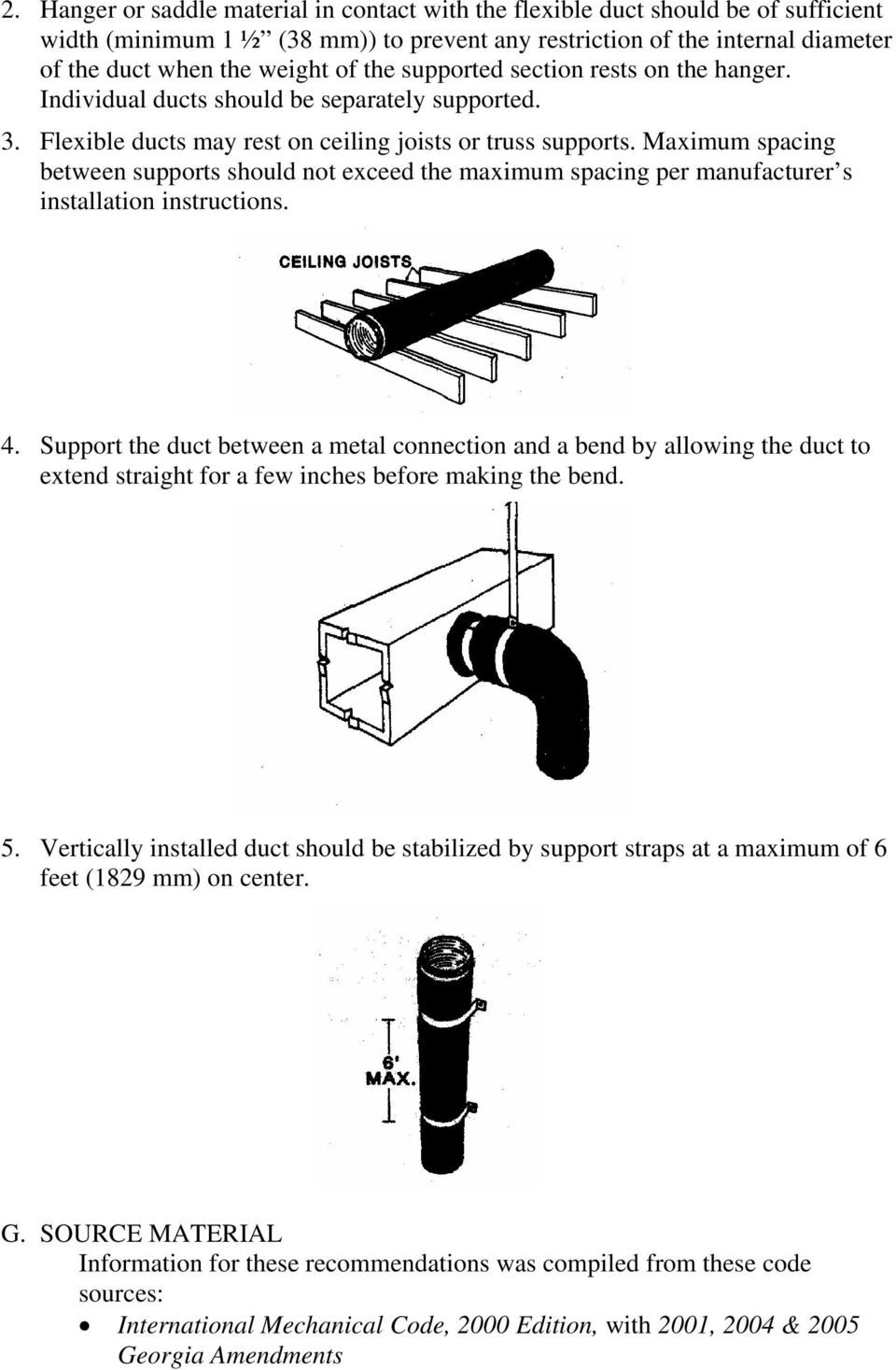 Maximum spacing between supports should not exceed the maximum spacing per manufacturer s installation instructions. 4.