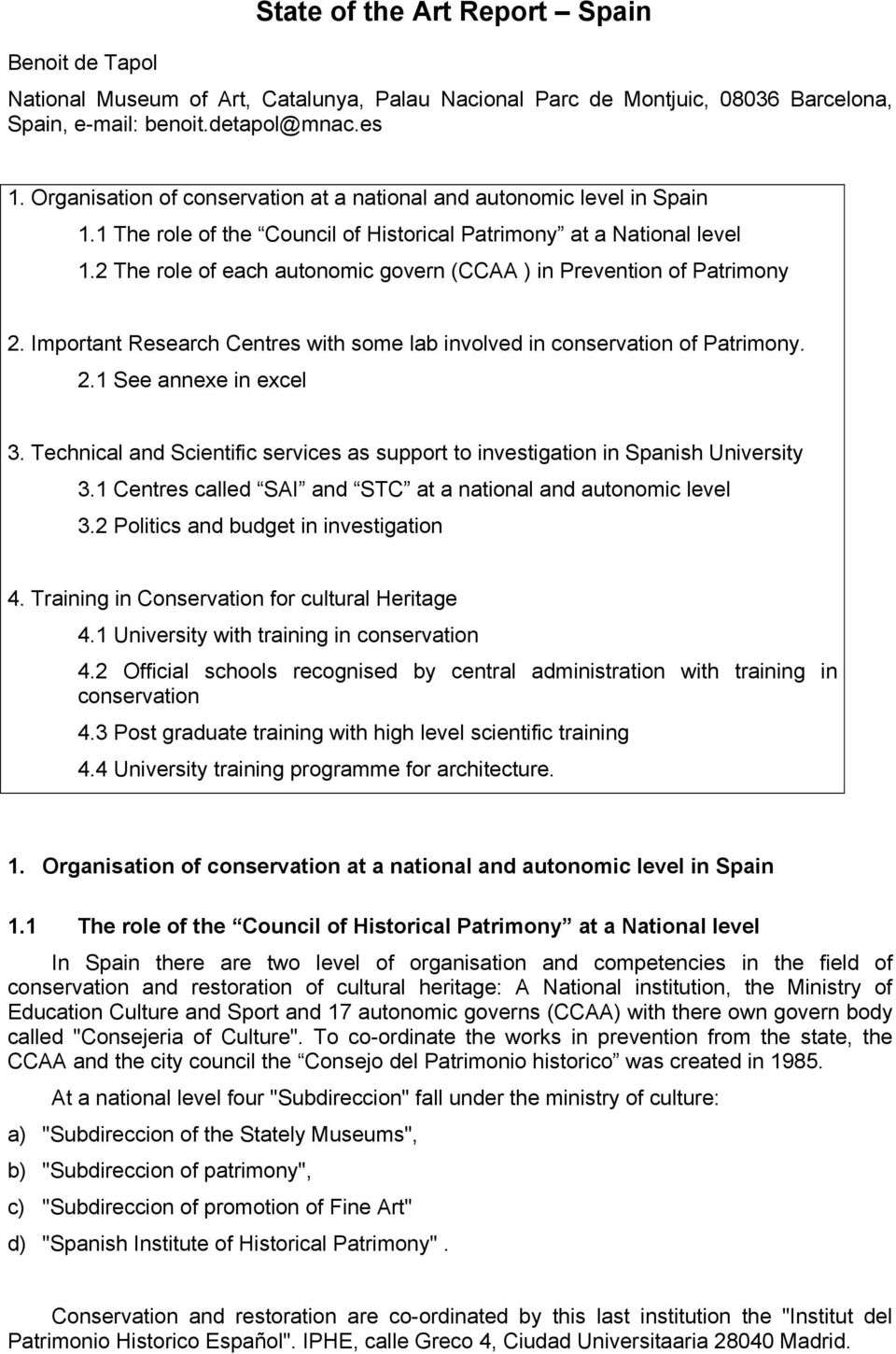 2 The role of each autonomic govern (CCAA ) in Prevention of Patrimony 2. Important Research Centres with some lab involved in of Patrimony. 2.1 See annexe in excel 3.
