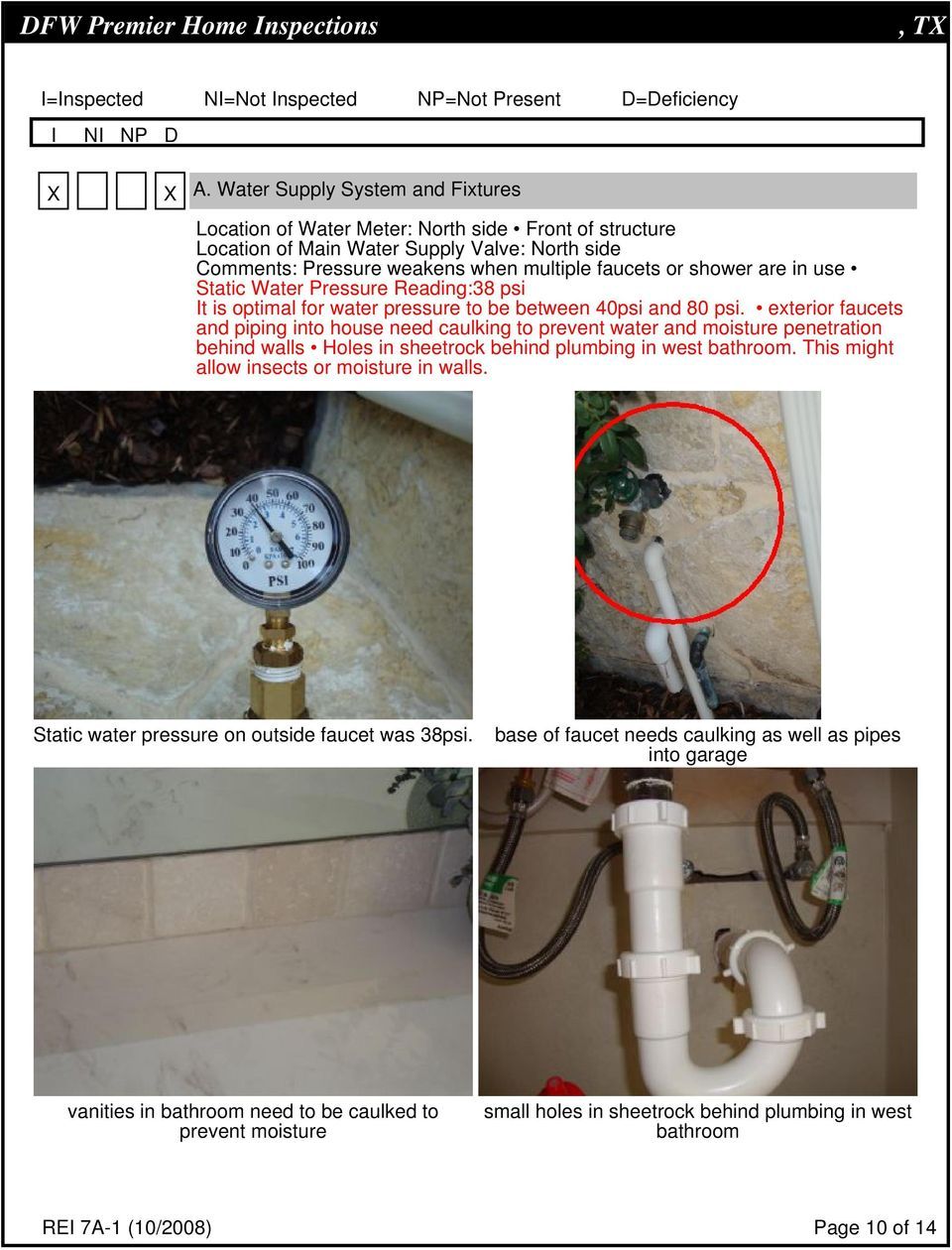 Static Water Pressure Reading:38 psi t is optimal for water pressure to be between 40psi and 80 psi.