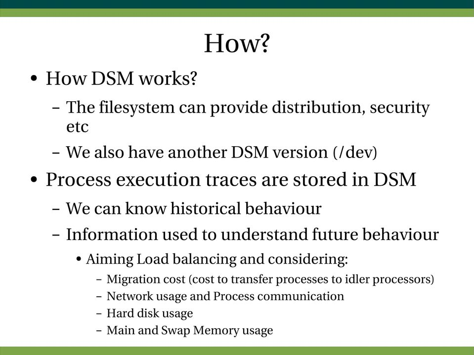 execution traces are stored in DSM We can know historical behaviour Information used to understand future