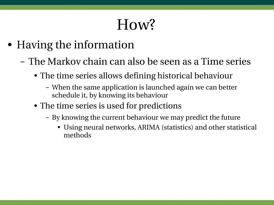 schedule it, by knowing its behaviour The time series is used for predictions By knowing the