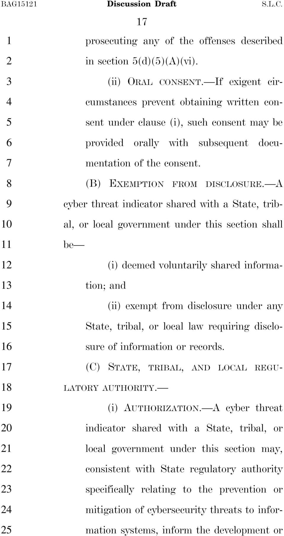 A cyber threat indicator shared with a State, tribal, or local government under this section shall be (i) deemed voluntarily shared information; and (ii) exempt from disclosure under any State,