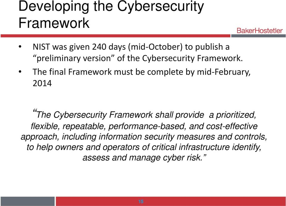 The final Framework must be complete by mid February, 2014 The Cybersecurity Framework shall provide a prioritized,