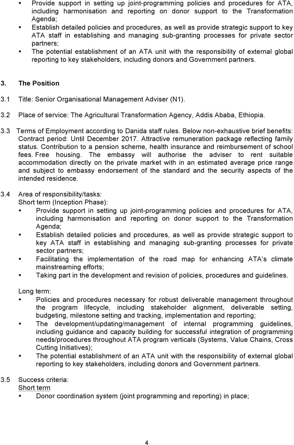responsibility of external global reporting to key stakeholders, including donors and Government partners. 3. The Position 3.1 Title: Senior Organisational Management Adviser (N1). 3.2 Place of service: The Agricultural Transformation Agency, Addis Ababa, Ethiopia.