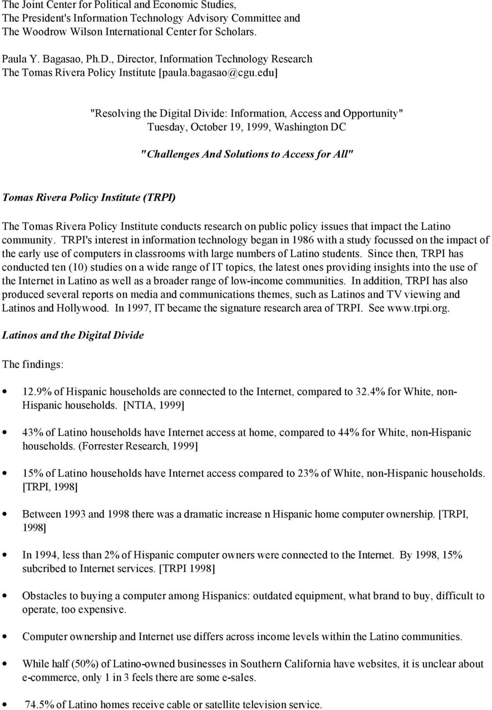 "edu] ""Resolving the Digital Divide: Information, Access and Opportunity"" Tuesday, October 19, 1999, Washington DC ""Challenges And Solutions to Access for All"" Tomas Rivera Policy Institute (TRPI) The"