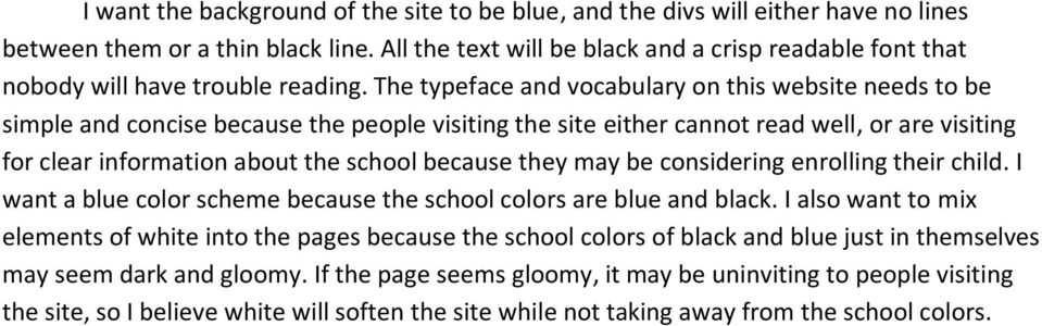 The typeface and vocabulary on this website needs to be simple and concise because the people visiting the site either cannot read well, or are visiting for clear information about the school because