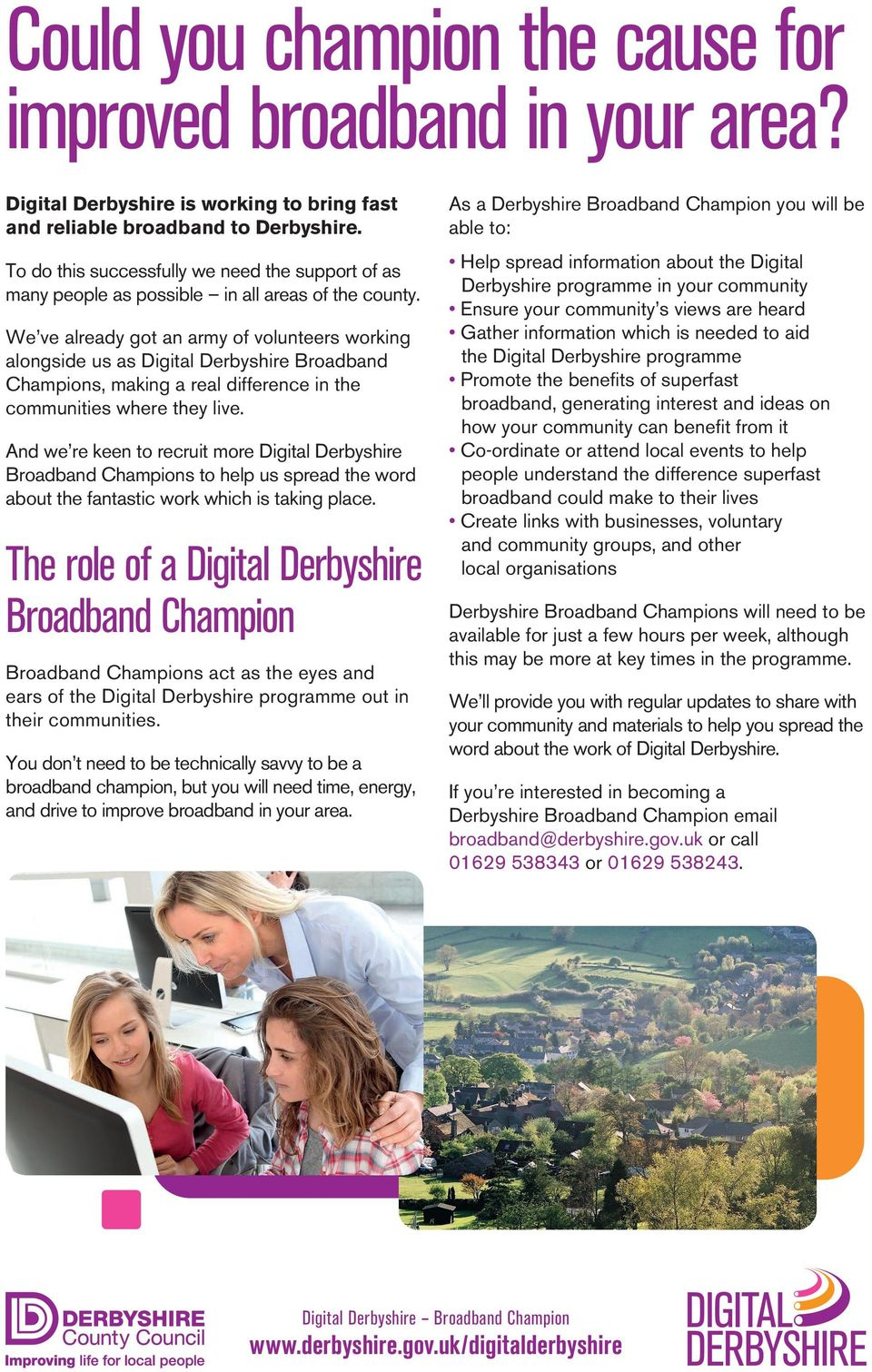 We ve already got an army of volunteers working alongside us as Digital Derbyshire Broadband Champions, making a real difference in the communities where they live.