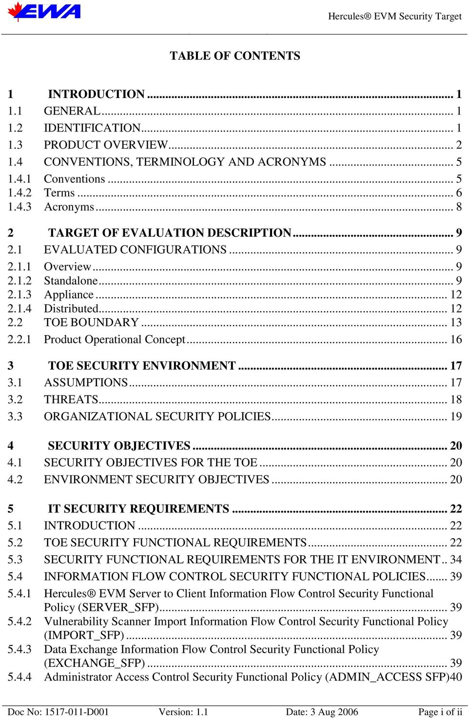 .. 16 3 TOE SECURITY ENVIRONMENT... 17 3.1 ASSUMPTIONS... 17 3.2 THREATS... 18 3.3 ORGANIZATIONAL SECURITY POLICIES... 19 4 SECURITY OBJECTIVES... 20 4.1 SECURITY OBJECTIVES FOR THE TOE... 20 4.2 ENVIRONMENT SECURITY OBJECTIVES.
