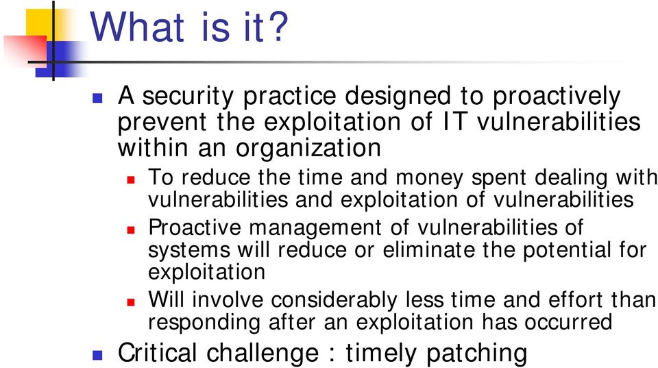reduce the time and money spent dealing with vulnerabilities and exploitation of vulnerabilities Proactive