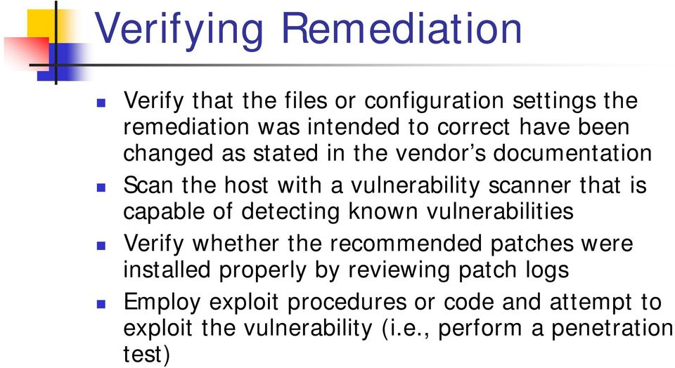 detecting known vulnerabilities Verify whether the recommended patches were installed properly by reviewing patch