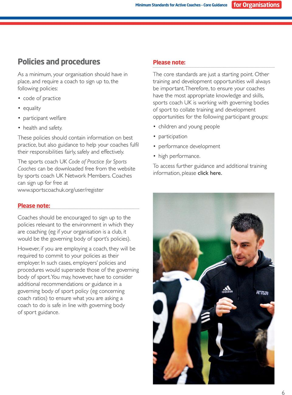 These policies should contain information on best practice, but also guidance to help your coaches fulfil their responsibilities fairly, safely and effectively.