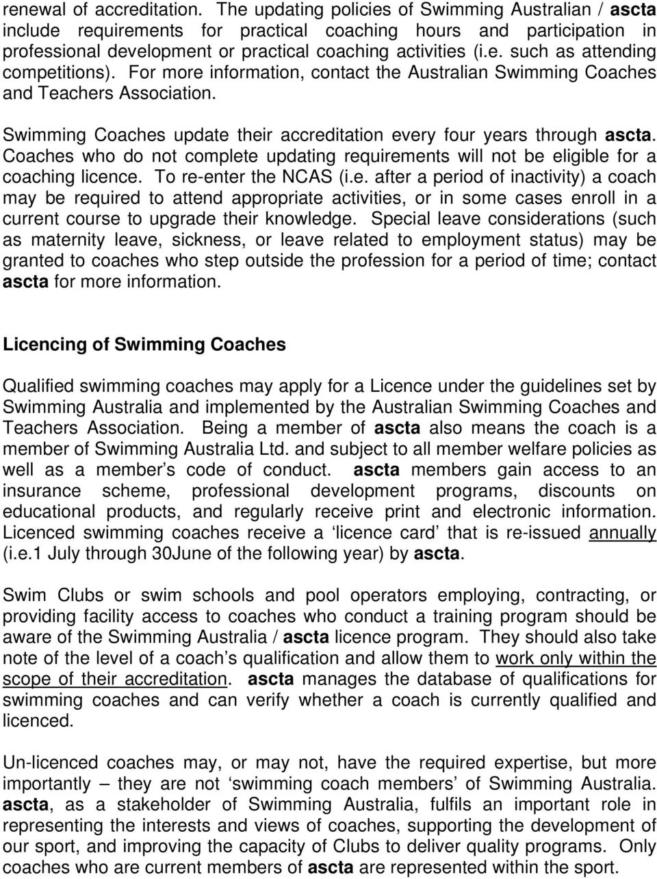 For more information, contact the Australian Swimming Coaches and Teachers Association. Swimming Coaches update their accreditation every four years through ascta.