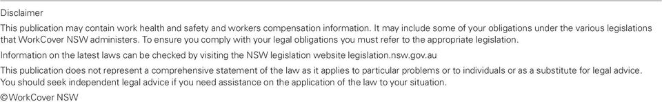 To ensure you comply with your legal obligations you must refer to the appropriate legislation.
