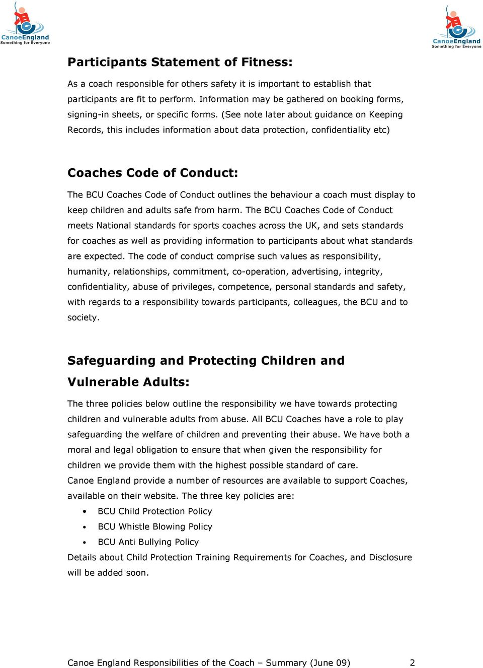 (See note later about guidance on Keeping Records, this includes information about data protection, confidentiality etc) Coaches Code of Conduct: The BCU Coaches Code of Conduct outlines the