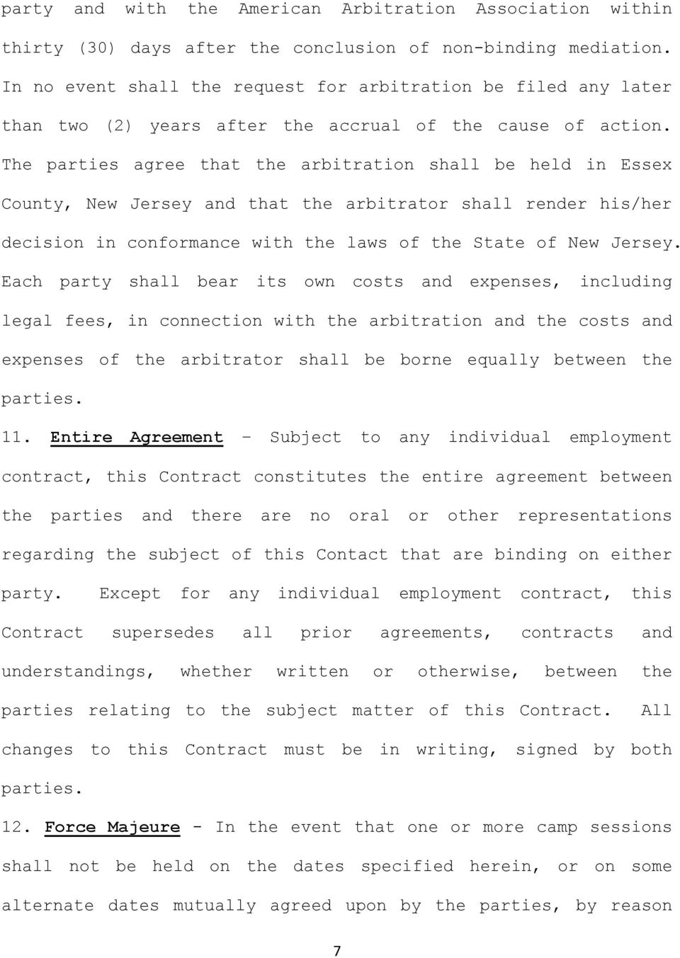 The parties agree that the arbitration shall be held in Essex County, New Jersey and that the arbitrator shall render his/her decision in conformance with the laws of the State of New Jersey.