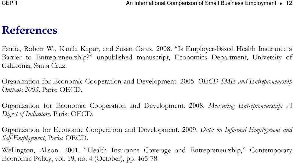 Paris: OECD. Organization for Economic Cooperation and Development. 2008. Measuring Entrepreneurship: A Digest of Indicators. Paris: OECD. Organization for Economic Cooperation and Development. 2009.