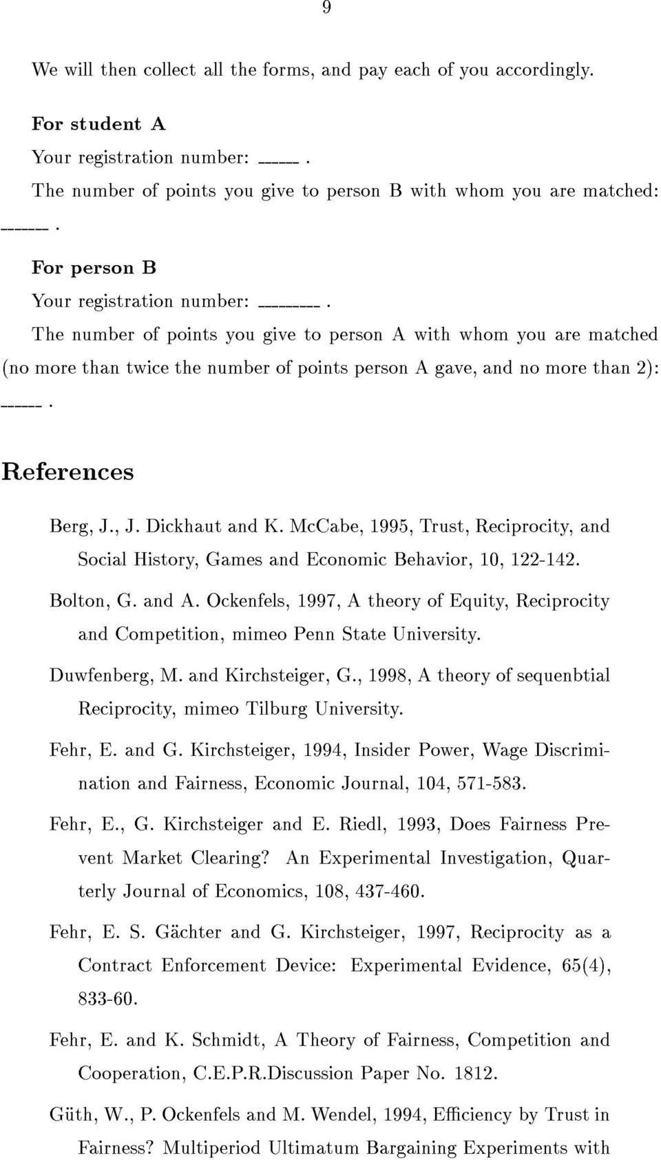 , J. Dickhaut and K. McCabe, 1995, Trust, Reciprocity, and Social History, Games and Economic Behavior, 10, 122-142. Bolton, G. and A.