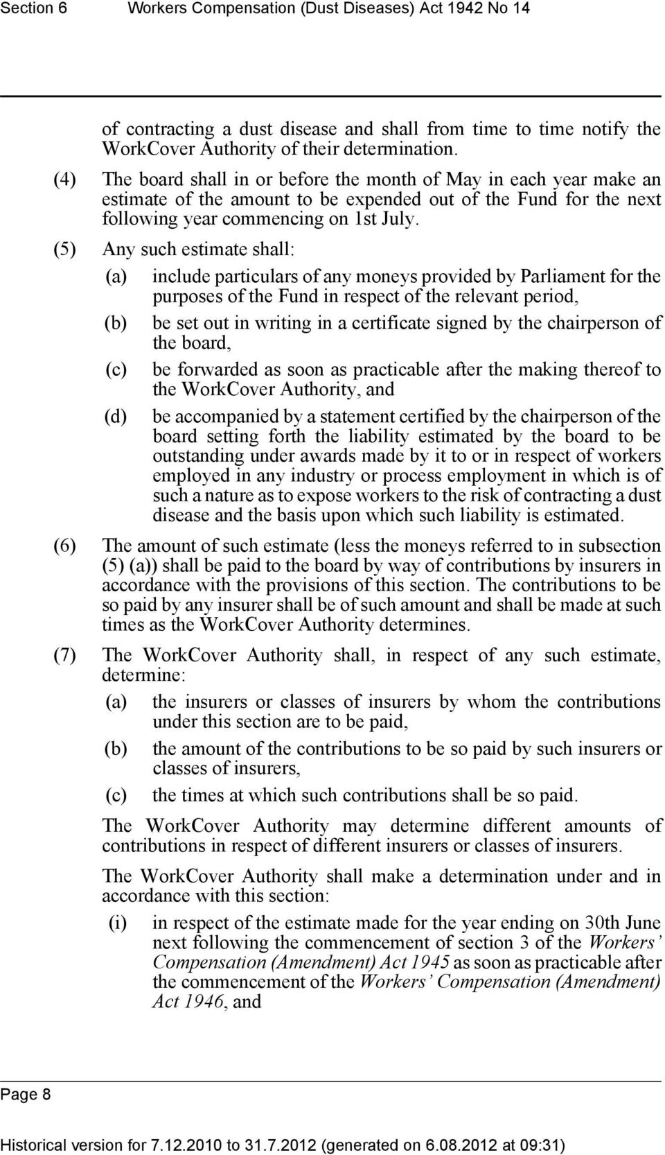 (5) Any such estimate shall: (a) include particulars of any moneys provided by Parliament for the purposes of the Fund in respect of the relevant period, (b) be set out in writing in a certificate