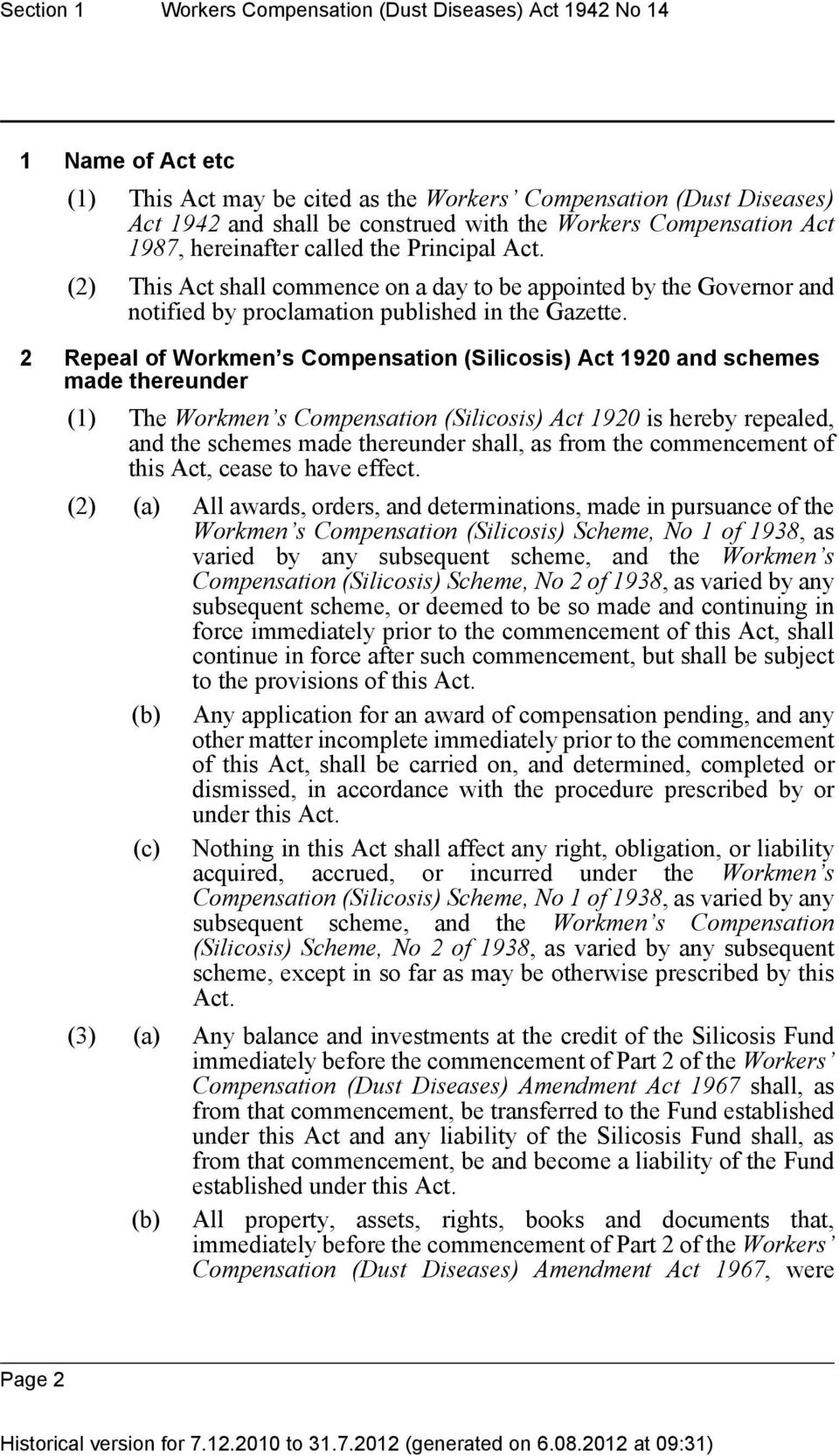2 Repeal of Workmen s Compensation (Silicosis) Act 1920 and schemes made thereunder (1) The Workmen s Compensation (Silicosis) Act 1920 is hereby repealed, and the schemes made thereunder shall, as