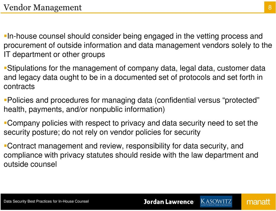 for managing data (confidential versus protected health, payments, and/or nonpublic information) Company policies with respect to privacy and data security need to set the security posture; do