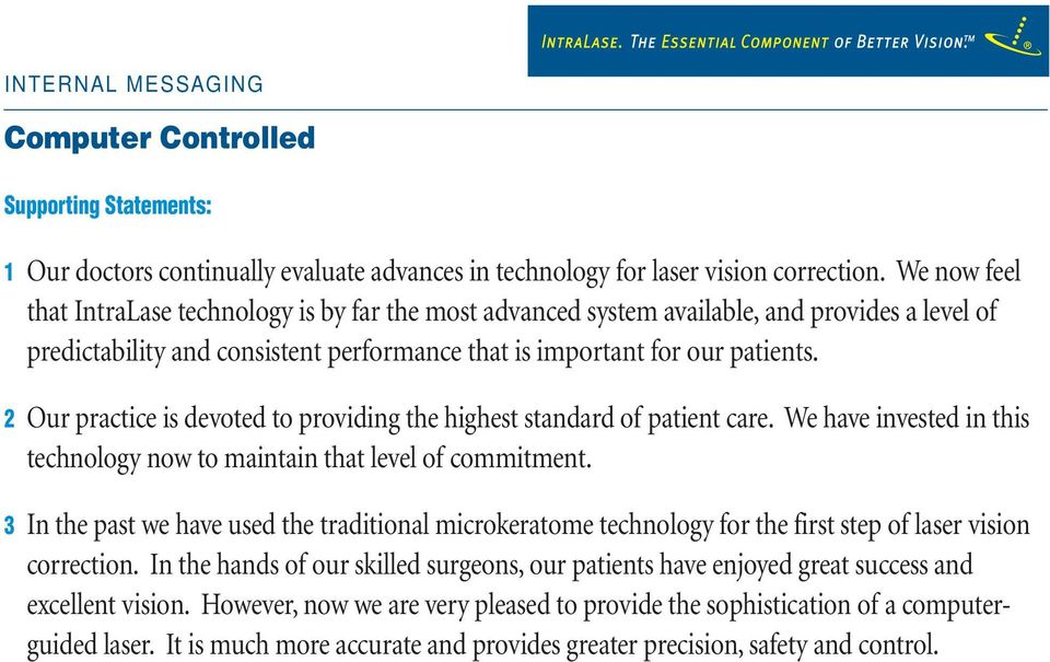 2 Our practice is devoted to providing the highest standard of patient care. We have invested in this technology now to maintain that level of commitment.