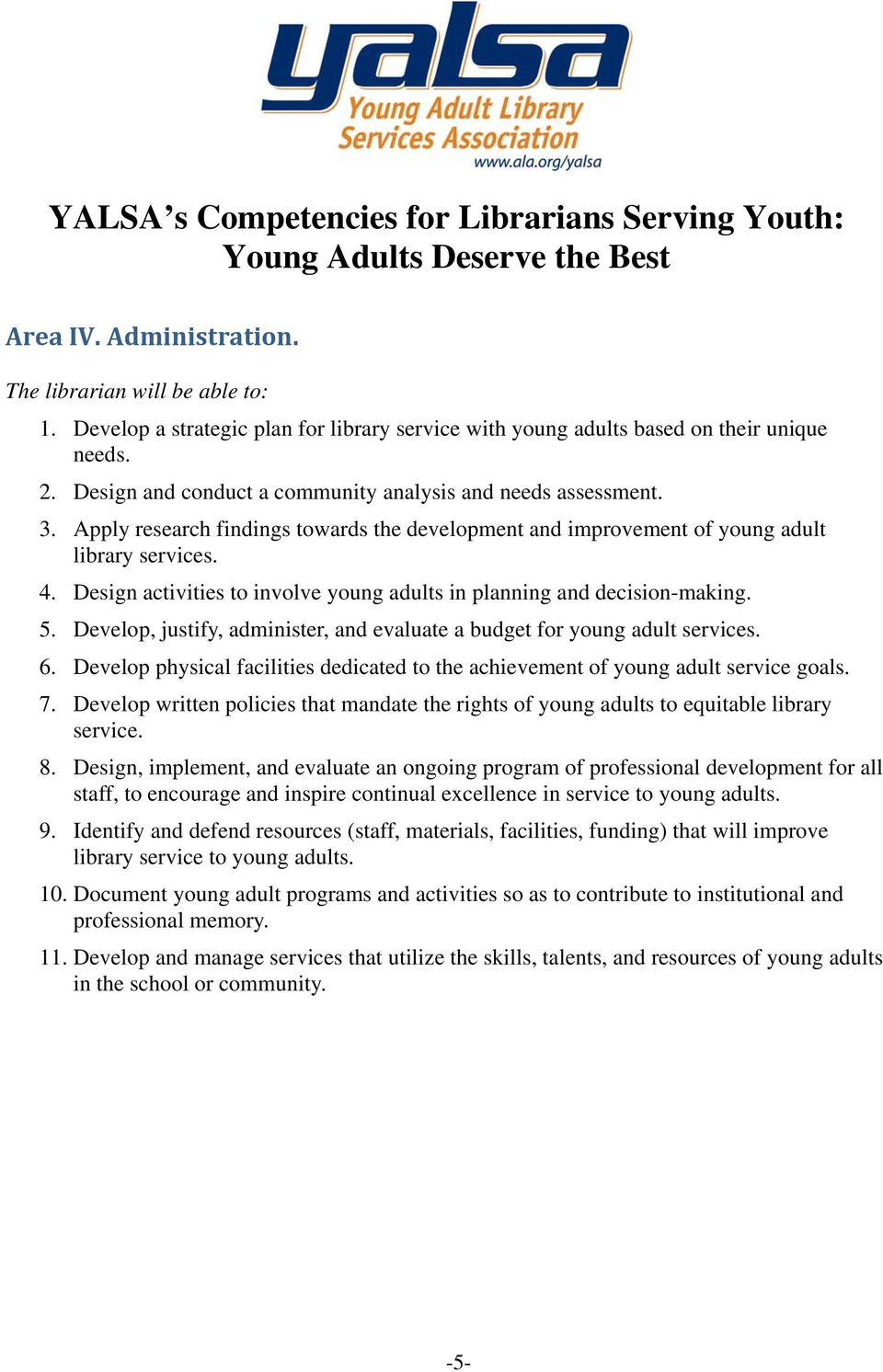 Develop, justify, administer, and evaluate a budget for young adult services. 6. Develop physical facilities dedicated to the achievement of young adult service goals. 7.