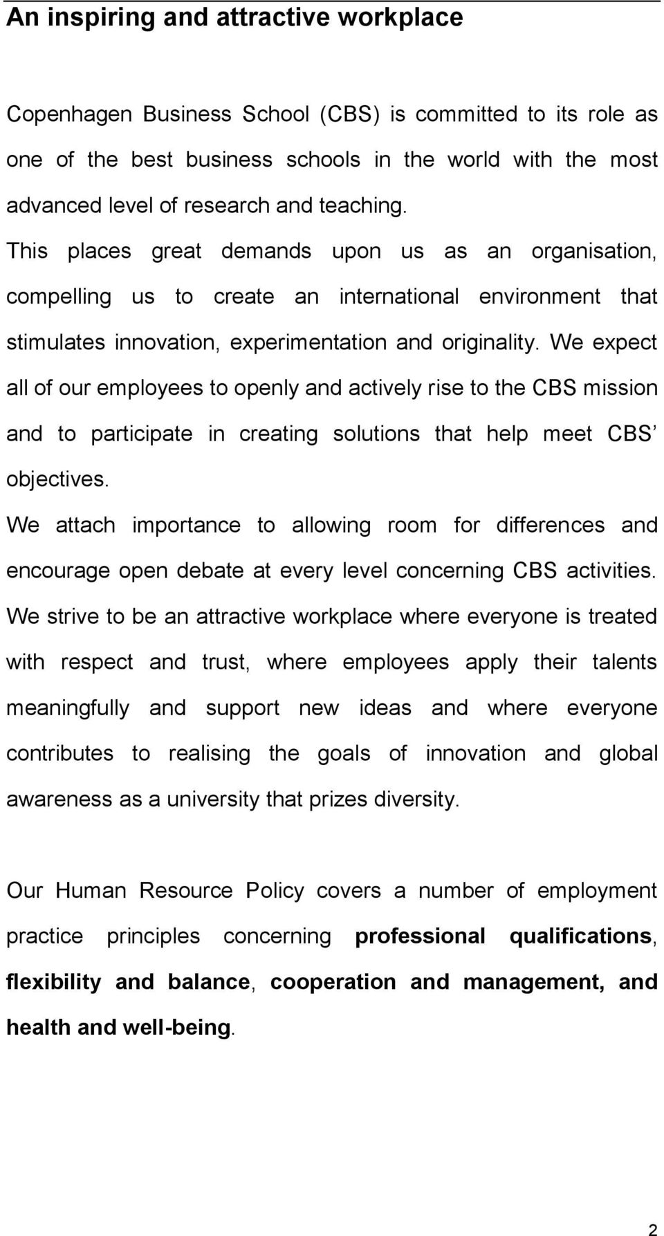 We expect all of our employees to openly and actively rise to the CBS mission and to participate in creating solutions that help meet CBS objectives.