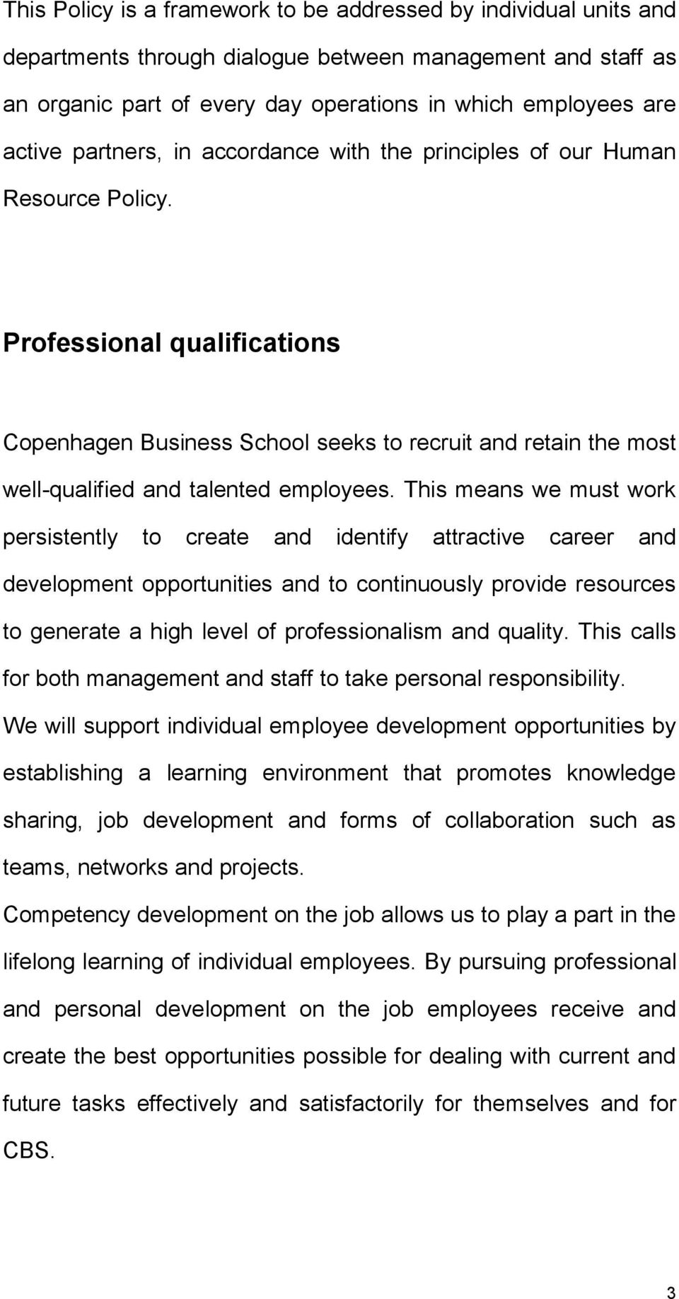 Professional qualifications Copenhagen Business School seeks to recruit and retain the most well-qualified and talented employees.