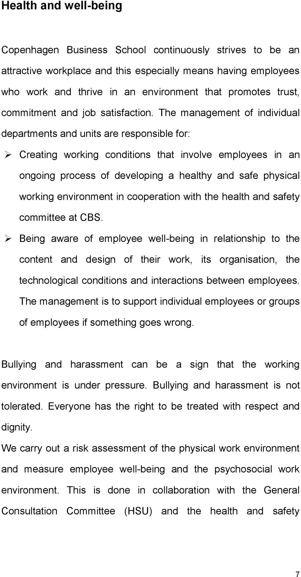 The management of individual departments and units are responsible for: Creating working conditions that involve employees in an ongoing process of developing a healthy and safe physical working
